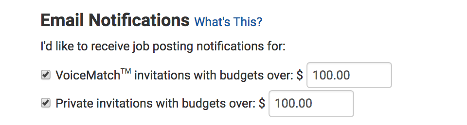 Email Notifications (what's this) I'd like to receive job posting notifications for box with check mark - VoiceMatch trademark invitations with budgets over (field filled in) $100.00 box with check mark - Private invitations with budgets over (field filled in) $100.00 Edit Original button Replace button