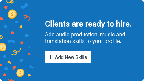 Clients are ready to hire. Add audio production, music and translation skills to your profile. Add new skills